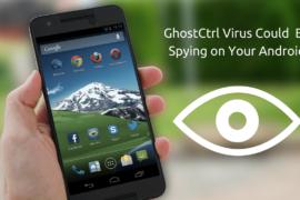 برمجيات خبيثة جديدة تدعي GhostCtrl تقوم باختراق هاتفك وبياناتك