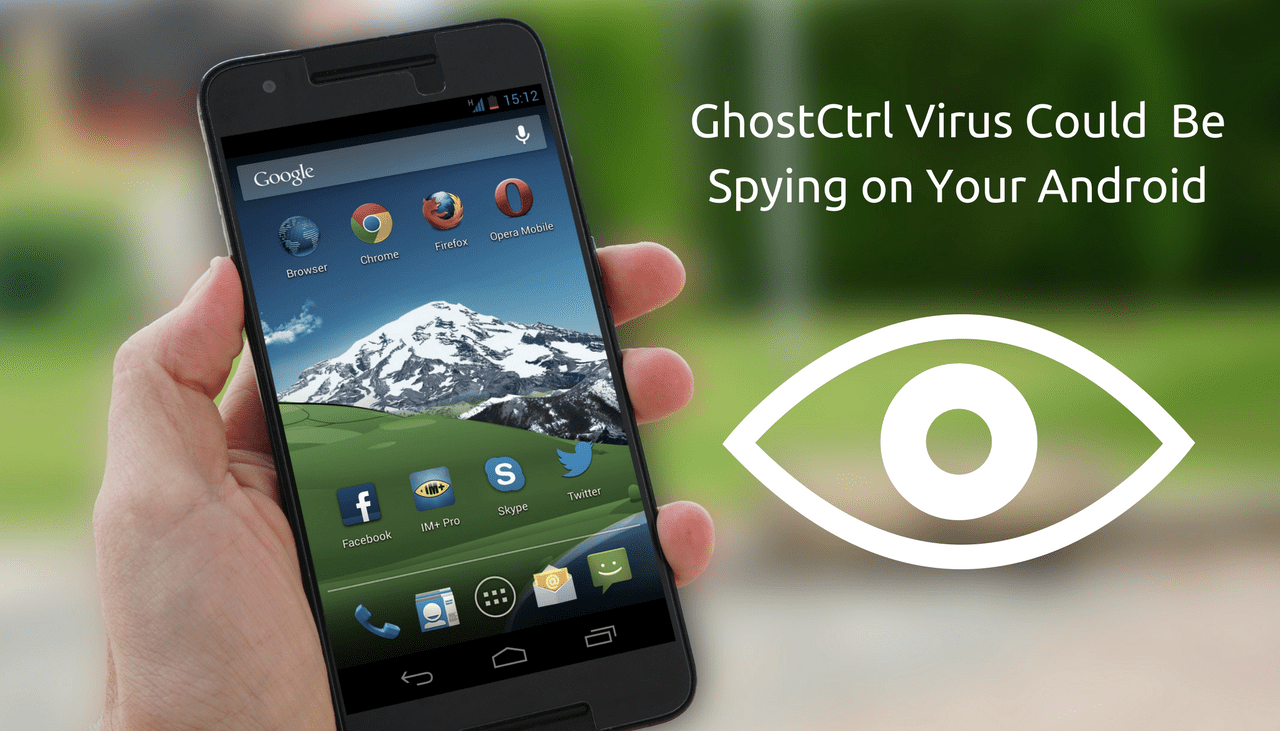 برمجيات خبيثة جديدة تدعي GhostCtrl تقوم بأختراق هاتفك و بياناتك